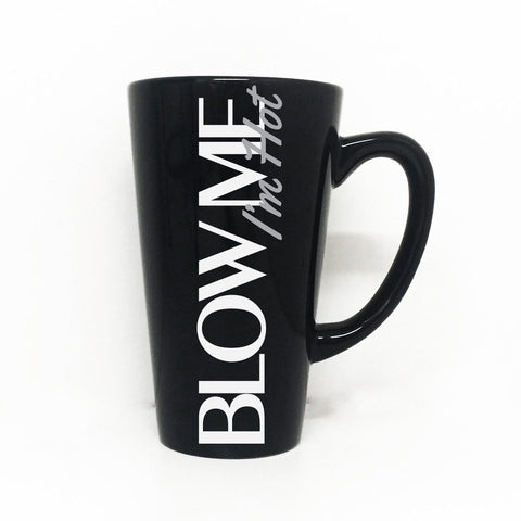 Funny Coffee Mug Quote, Blow Me I'm Hot Coffee Cup Saying, Girlfriend Birthday Gift, Husband Birthday Gift, Boyfriend Funny Gift for Him - lasting-expressions-vinyl