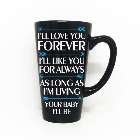 Coffee mug with Love quote, Love you forever, Your baby I'll Be, My baby You'll be, Funnel Mug, Mom Birthday Gift from Kids, Cup with Saying - lasting-expressions-vinyl