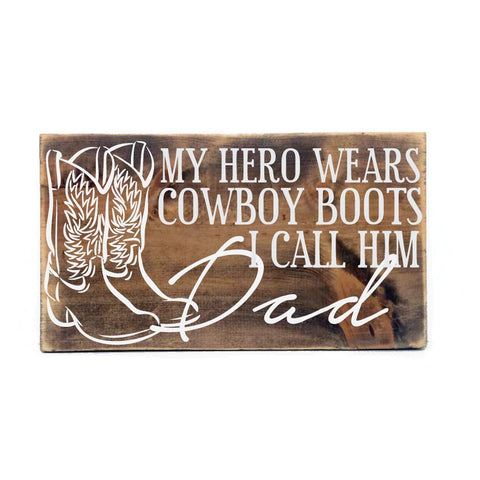 My Hero Wears Cowboy Boots Call Him Dad Wood Sign - lasting-expressions-vinyl