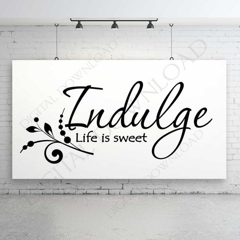 Indulge Life is Sweet Design Vector Digital Download - Ready to use Digital File, Vinyl Vector, Download Print, ai svg pdf - Kitchen Decor - lasting-expressions-vinyl