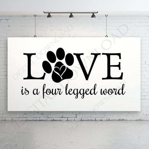 Love is a four legged word Pet Designs Vector Digital Download - Ready to use Digital File, Vinyl Vector Saying, Instant Download Print, DIY - lasting-expressions-vinyl