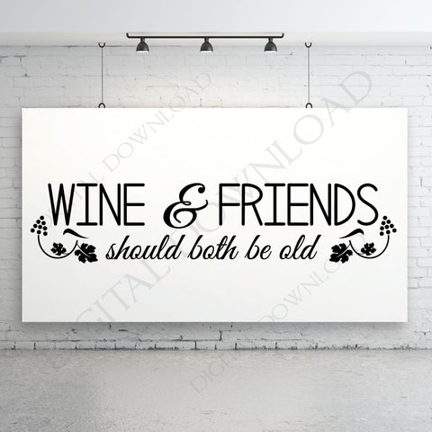 Wine and Friends should both be old Quote Vector Digital Design Download - Ready Digital File, Vinyl Design, Printable Quotes, Wine Vector - lasting-expressions-vinyl