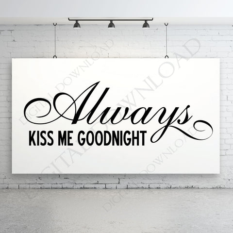 Always kiss me goodnight Digital Design Download - Ready to use Digital File, Vinyl Design Saying, Printable Quotes, .SVG, .AI, .PNG - lasting-expressions-vinyl