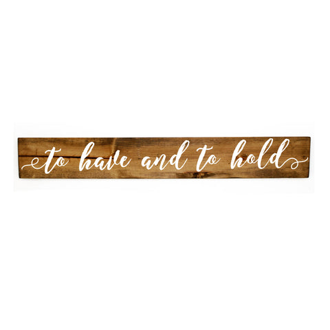 Wood Wedding Quote Sign, To have and to Hold Saying on Sign - lasting-expressions-vinyl