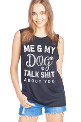 ME & MY DOG TALK SHIT ABOUT YOU W/PAW DESIGN