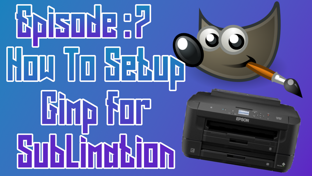 How to Setup Gimp For Sublimation ep: 07