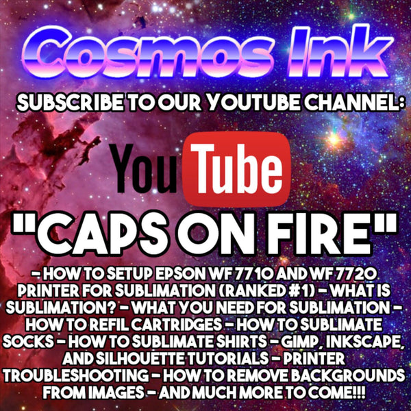 YouTube Sublimation Tutorial Channel (Cosmos Ink® formerly known as Caps On Fire) | Cosmos Ink®