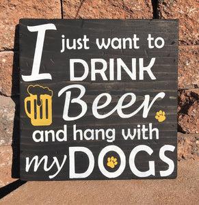 """I Just Want To Drink Beer And Hang With My Dog"" Wooden Sign"