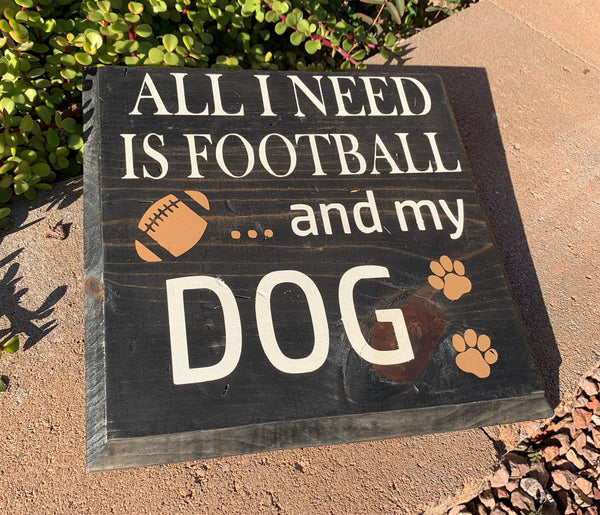 """All I Need Is Football And My Dog"" Wooden Sign"