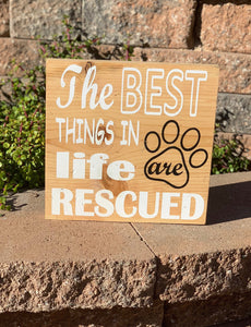 """The Best Things In Life Are Rescued"" Wooden Sign"