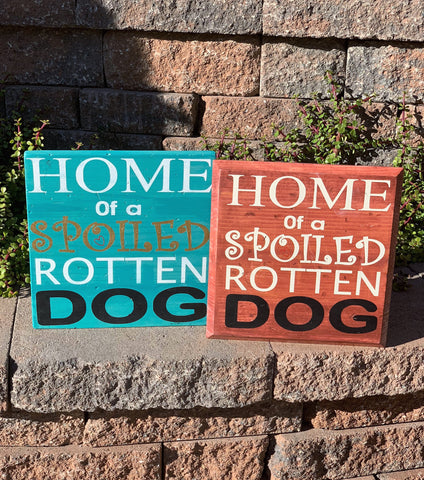 """Home Of A Spoiled Rotten Dog"" Wooden Sign"