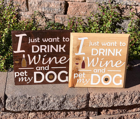 """I Just Want To Drink Wine and Pet My Dog"" Wooden Sign"