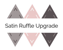 Load image into Gallery viewer, Satin Ruffle Upgrade