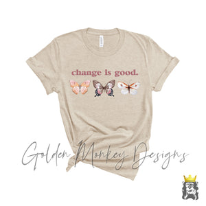 change is good. Butterfly Shirt