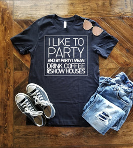 I like to Party and by Party I mean Drink Coffee and Show Houses - Realtor