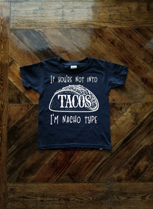 If you're not into Tacos I'm Nacho Type Toddler