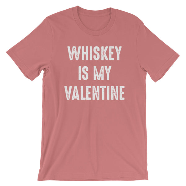 Whiskey is my Valentine / Funny Valentine's Day Shirt