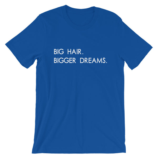 Big Hair Bigger Dreams Shirt