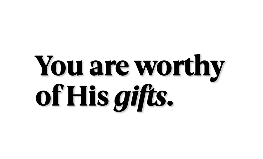 Worthy of His Gifts