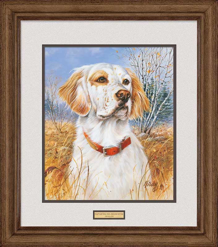 That's My Dog, Too!-English Setter Art Collection
