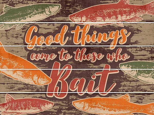 Good Things Come To Those Who Bait 18 X 24 Pallet Art Sign