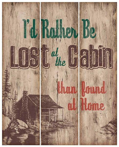 I'd Rather be Lost at the Cabin.