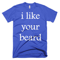 I Like Your Beard on American Apparel t-shirt