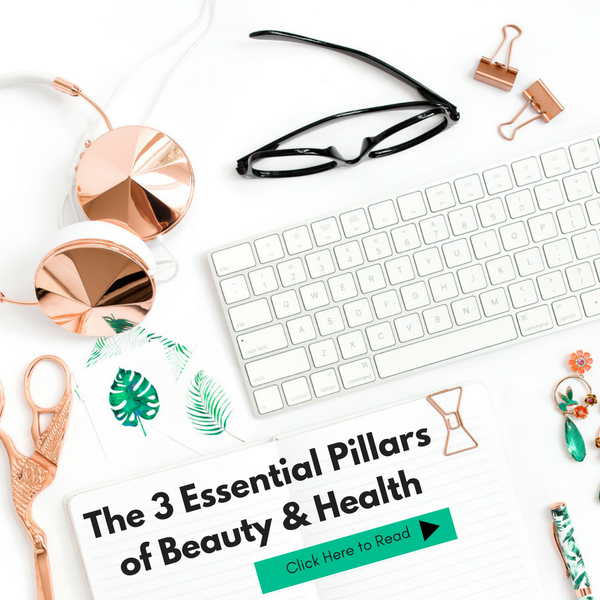 The 3 Essential Pillars of Beauty & Health