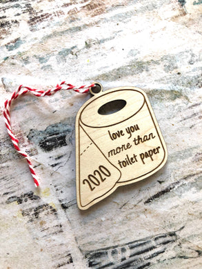 2020 Ornament - Love you More than Toilet Paper