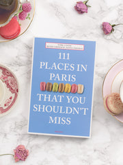 111 Places In Paris That You Shouldn't Miss Book
