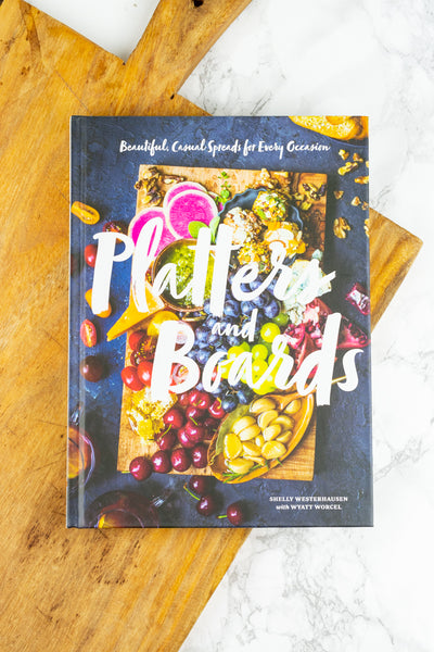 Platters & Boards Cookbook : Beautiful, Casual Spreads for Every Occasion