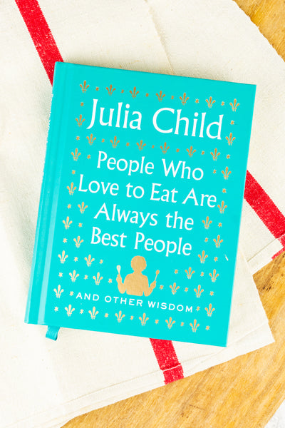 Julia Child: People Who Love to Eat Are the Best People