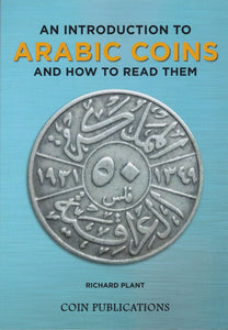 An Introduction to Arabic Coins & How To Read Them Paperback Book
