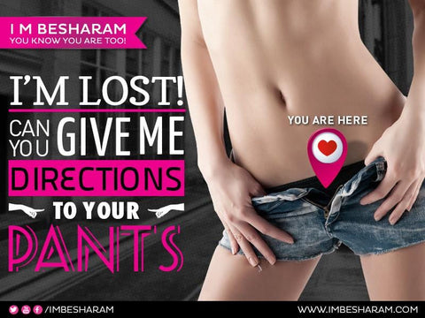 Im Lost! Can You Give Me Directions To Your Pants