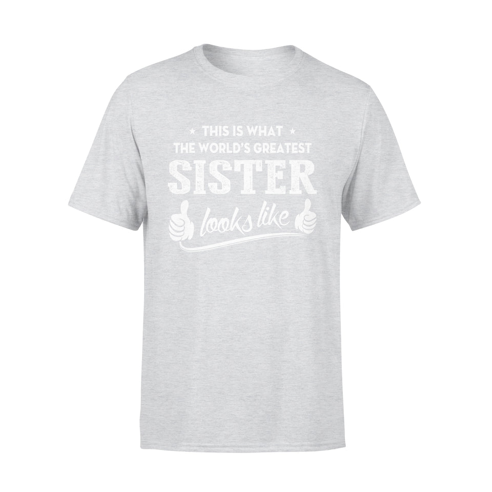 This Is What The World's Greatest Sister Looks Like - Premium Tee