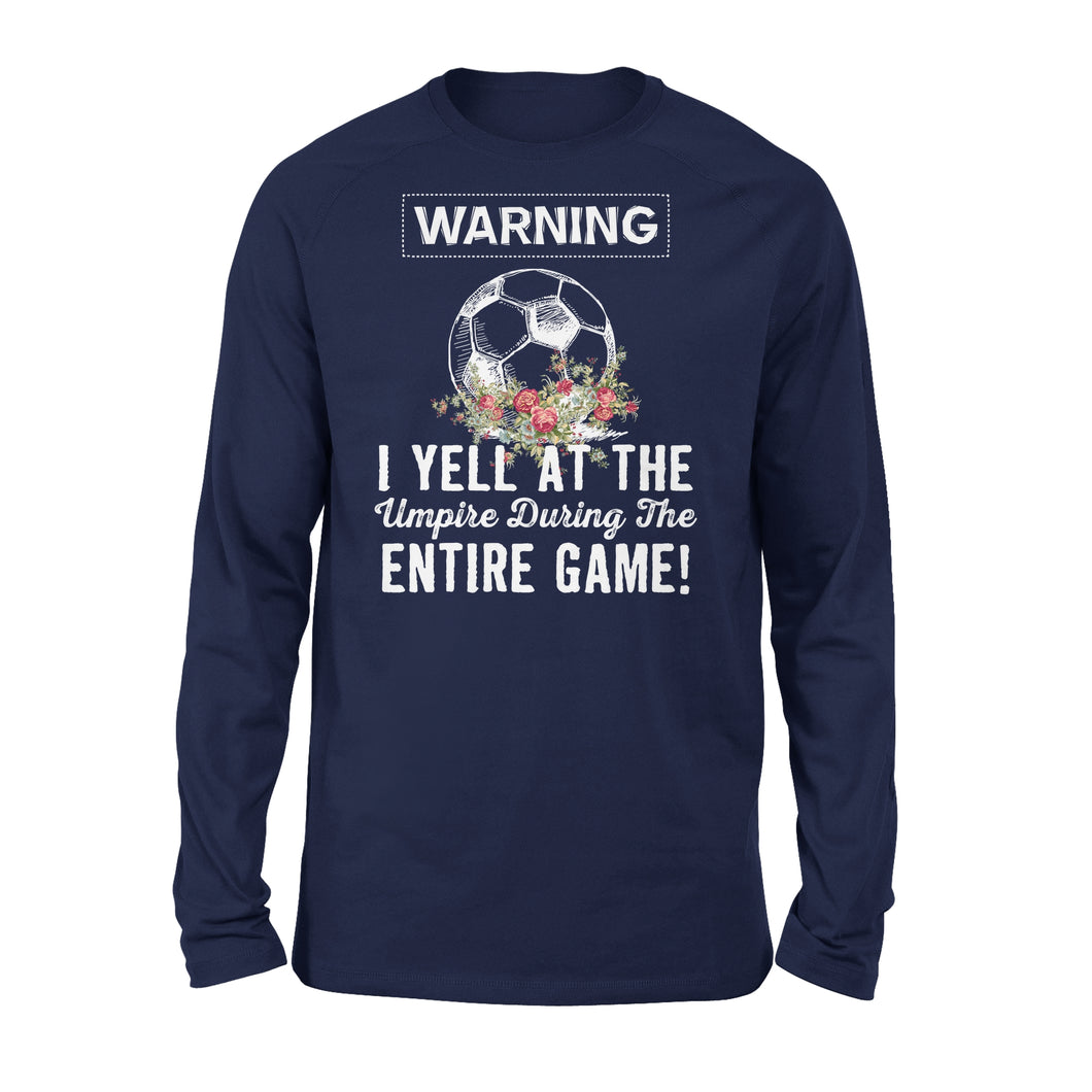 Warning I Yell At The Umpire During The Entire Game - Soccer - Premium Long Sleeve