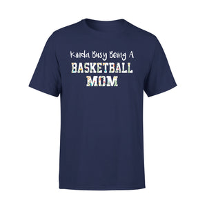 Kinda Busy Being A Basketball Mom - Premium Tee