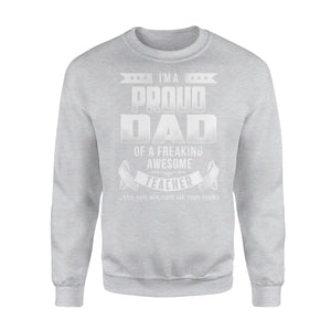 I'm A Proud Dad Of A Freaking Awesome Teacher - Premium Fleece Sweatshirt