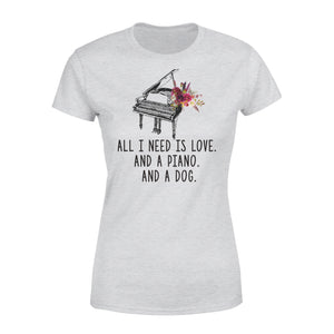 All I Need Is Love And A Piano And A Dog - Premium Women's Tee