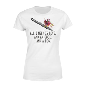 All I Need Is Love And An Oboe And A Dog - Premium Women's Tee