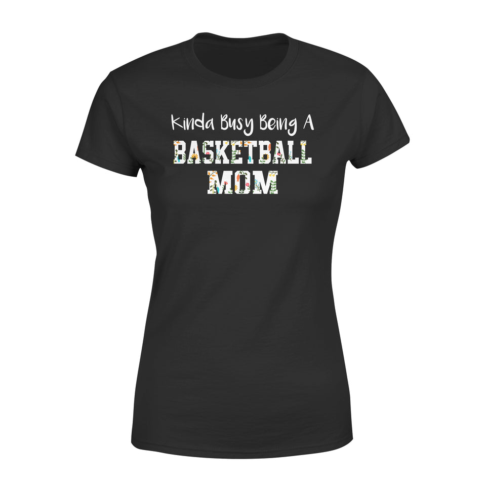 Kinda Busy Being A Basketball Mom - Premium Women's Tee