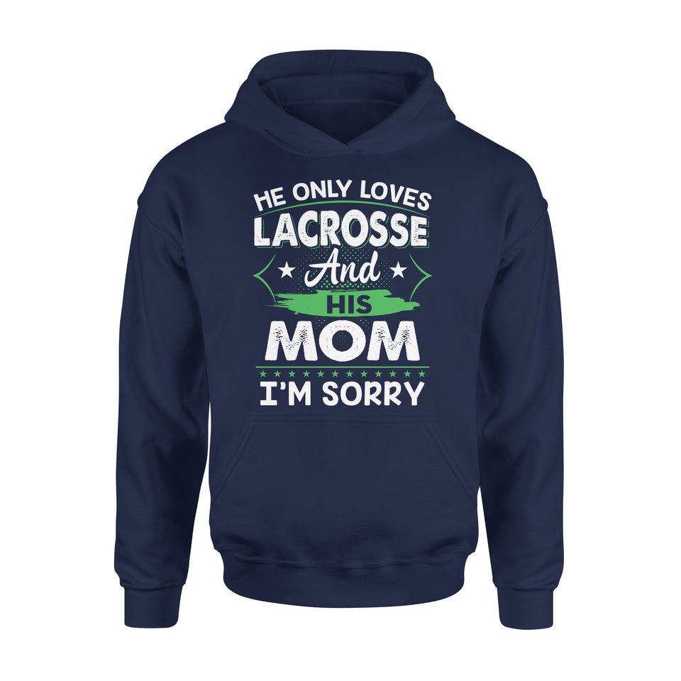 He Only Loves Lacrosse And His Mom - Premium Hoodie