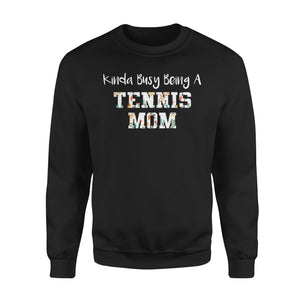 Kinda Busy Being A Tennis Mom - Premium Fleece Sweatshirt
