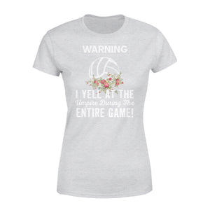 Warning I Yell At The Umpire During The Entire Game - Volleyball - Premium Women's Tee