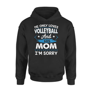 He Only Loves Volleyball And His Mom - Premium Hoodie