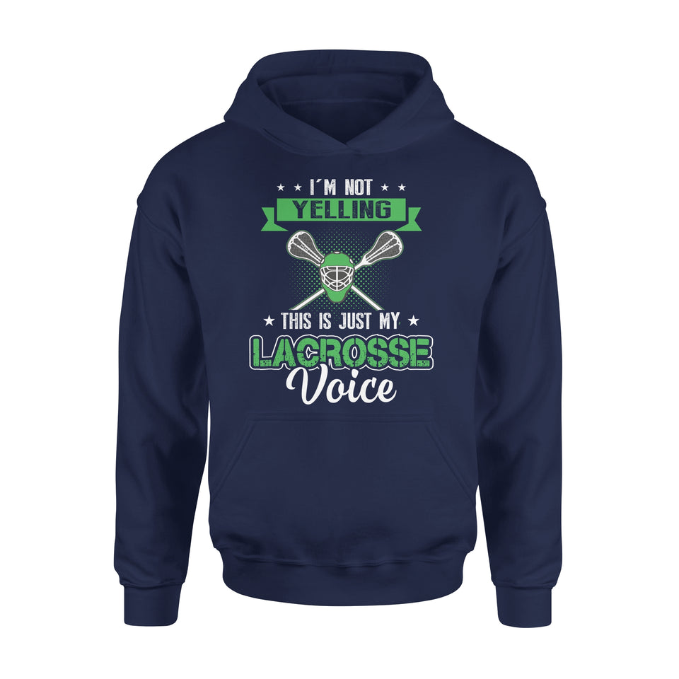 I'm Not Yelling This Is Just My Lacrosse Voice - Premium Hoodie