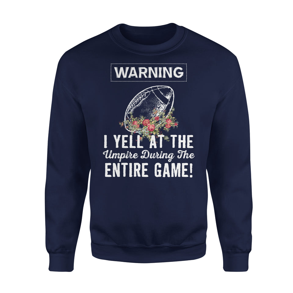 Warning I Yell At The Umpire During The Entire Game - Football - Premium Fleece Sweatshirt