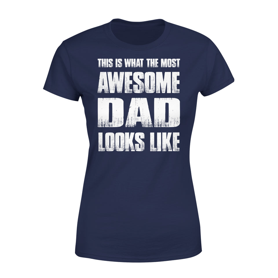 This Is What The Most Awesome Dad Looks Like - Premium Women's Tee