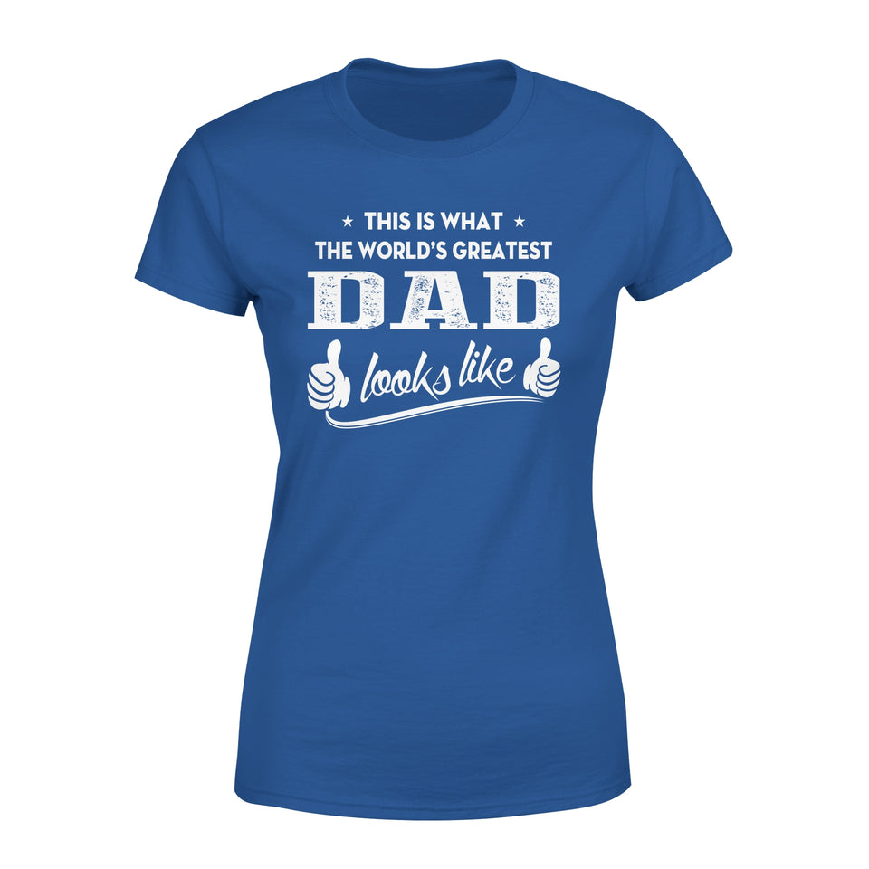 This Is That The World's Greatest Dad Looks Like - Premium Women's Tee