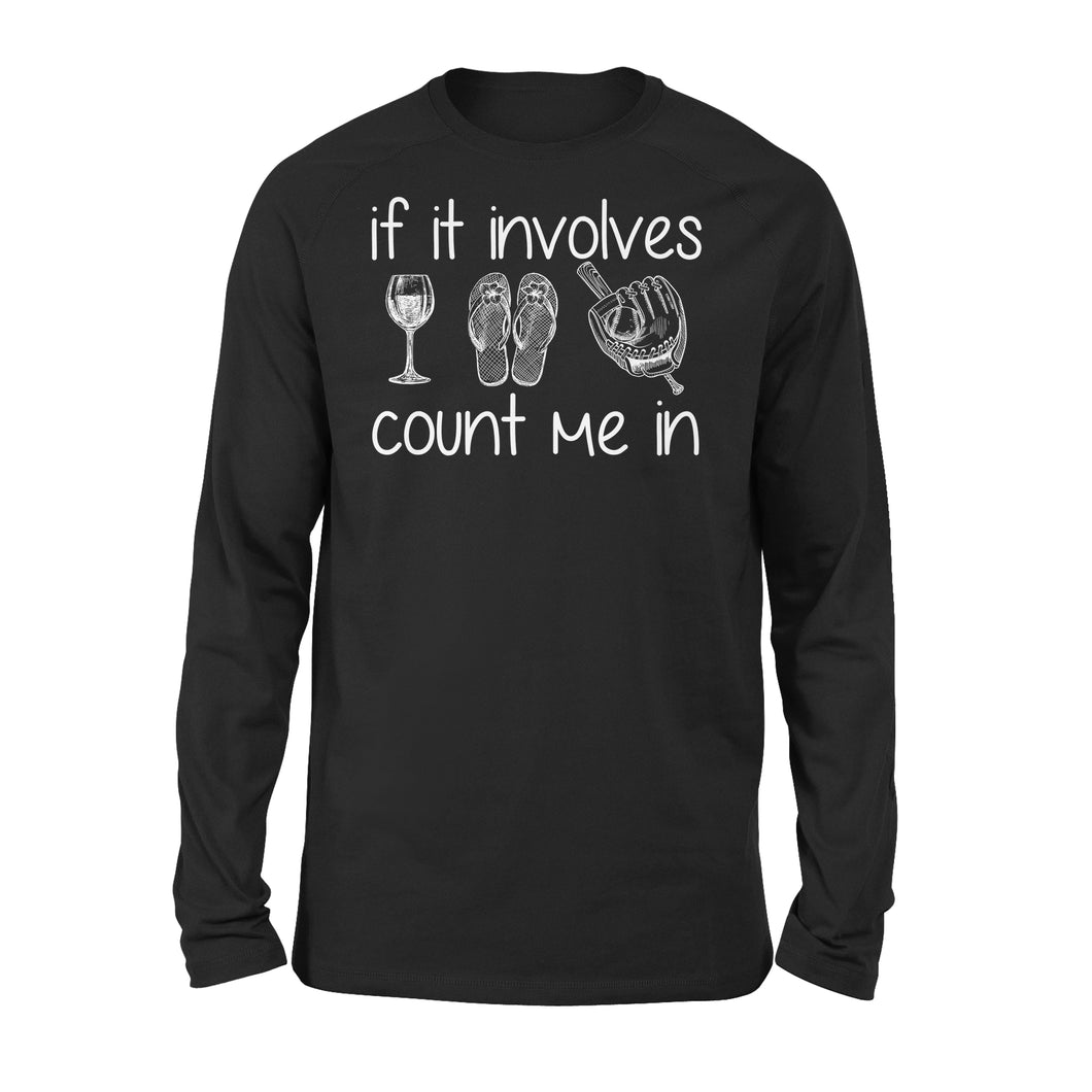 If It Involves Wine Flip Flop Softball Count Me In - Premium Long Sleeve